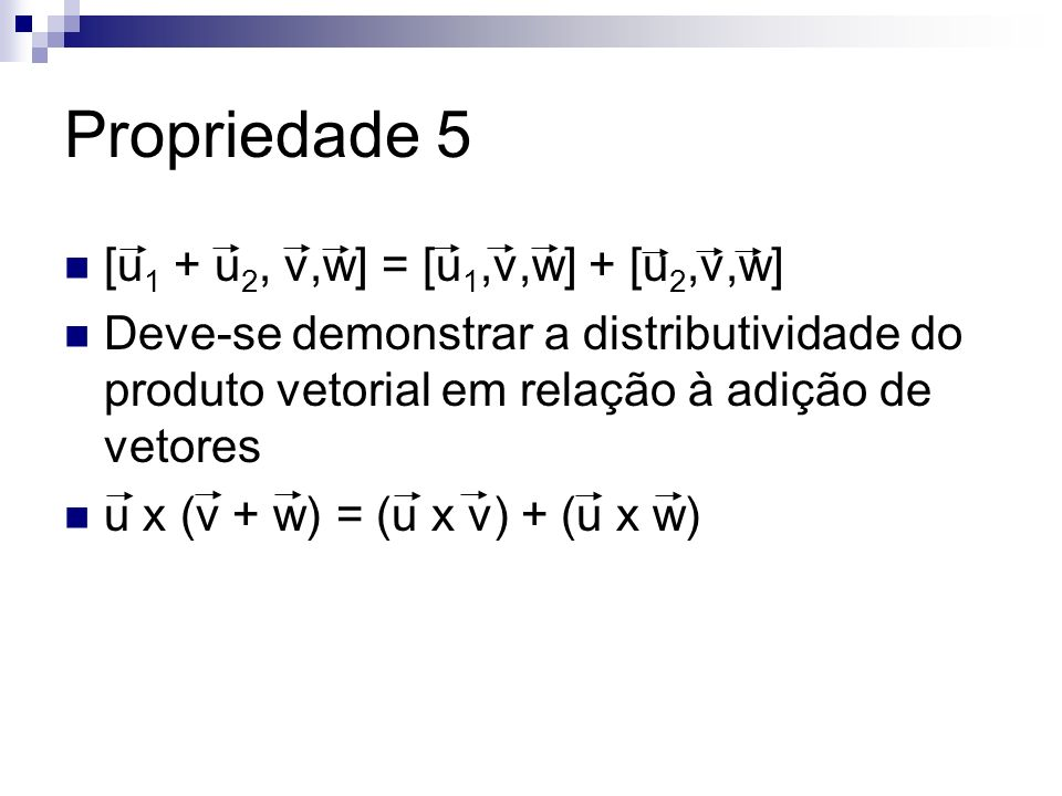 Propriedade 5 [u1 + u2, v,w] = [u1,v,w] + [u2,v,w]